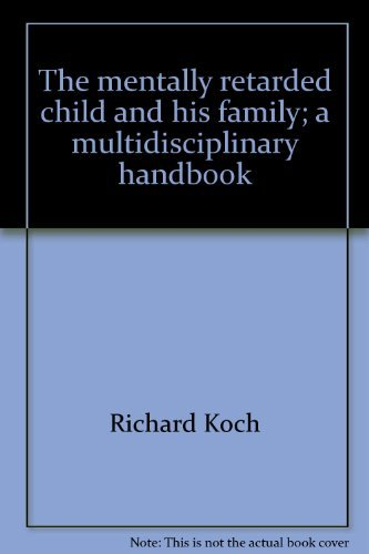 The mentally retarded child and his family;: A multidisciplinary handbook (9780876300299) by Richard Koch; James Dobson