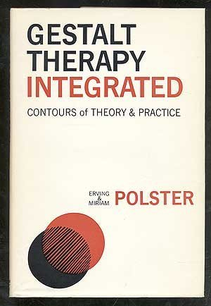 Gestalt Therapy Integrated: Contours of Theory and Practice: Erving Polster
