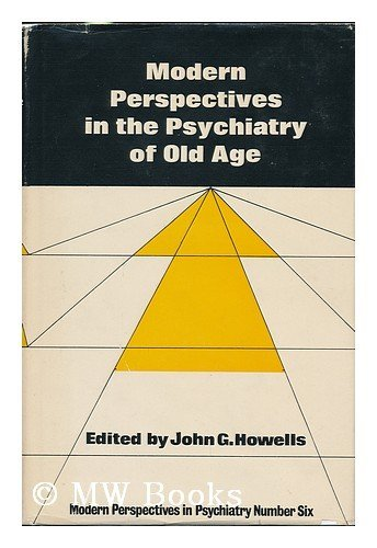 Modern perspectives in the psychiatry of old age (Modern perspectives in psychiatry ; 6): Howells, ...