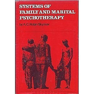 Systems of Family and Marital Psychotherapy: Skynner, A. C. Robin