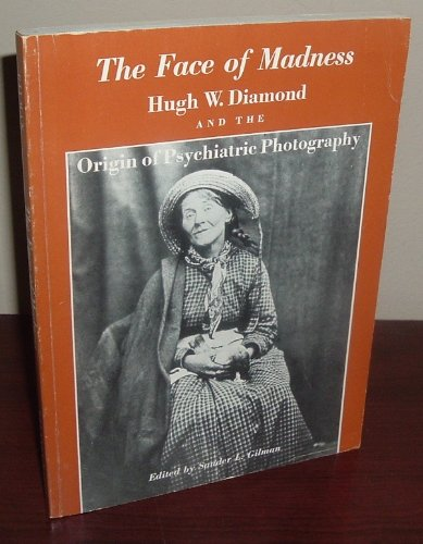 9780876301326: Face of Madness: Hugh W. Diamond and the Origin of Psychiatric Photography