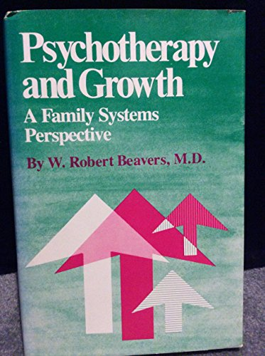 Psychotherapy and Growth: A Family Systems Perspective: Beavers, W. Robert