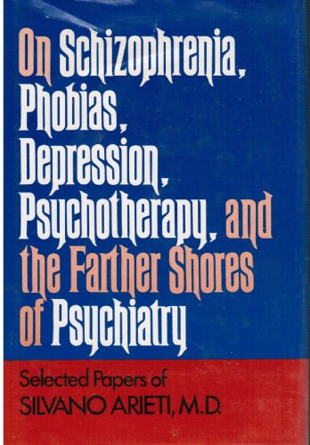On Schizophrenia, Phobias Depression, Psychotherapy and the Farther Shores of Psychiatry: Selected ...