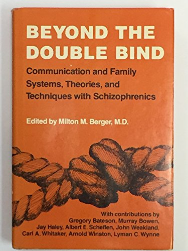 Beyond the Double Bind : Communication and Family Systems, Theories, and Techniques with ...