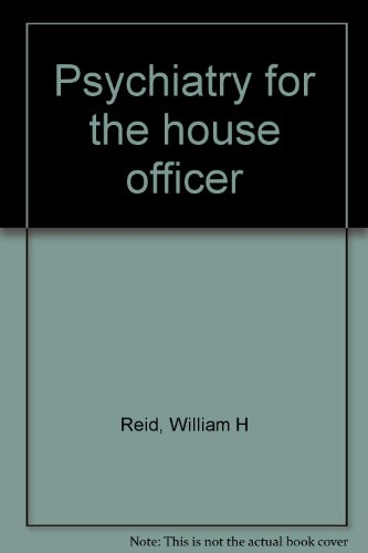 Psychiatry for the house officer (9780876301951) by William H Reid