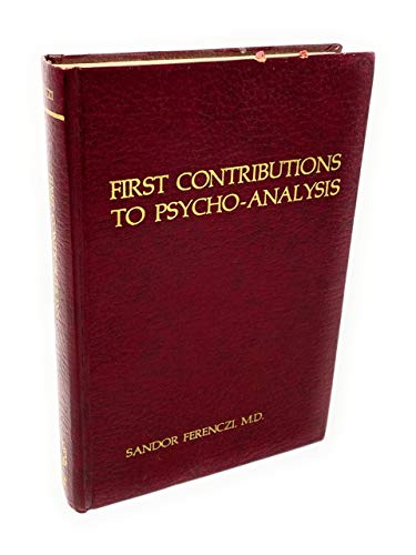 First contributions to psycho-analysis (Brunner/Mazel classics in psychoanalysis): Ferenczi, ...