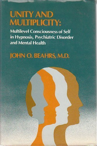 Unity and Multiplicity : Multilevel Consciousness of Self in Hypnosis, Psychiatric Disorder and M...