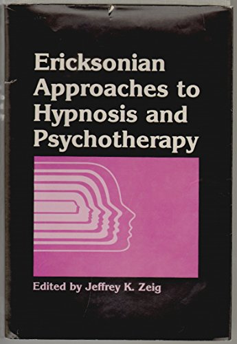Ericksonian Approaches to Hypnosis and Psychotherapy