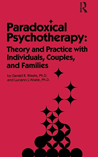 Paradoxical Psychotherapy: Theory and Practice with Individuals, Couples, and Families