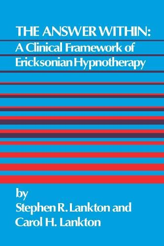 THE ANSWER WITHIN A Clinical Framework of Ericksonian Hypnotherapy