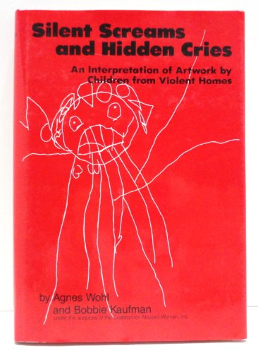 9780876303924: Silent Screams and Hidden Cries: An Interpretation of Artwork by Children from Violent Homes