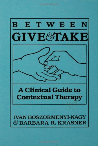 9780876304181: Between Give and Take: A Clinical Guide To Contextual Therapy