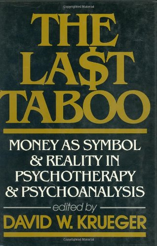 THE LAST TABOO : Money as Symbol & Reality in Psychotherapy & Psychoanalysis