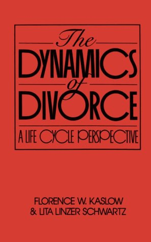 The Dynamics of Divorce: A Life Cycle: Florence W. Kaslow,