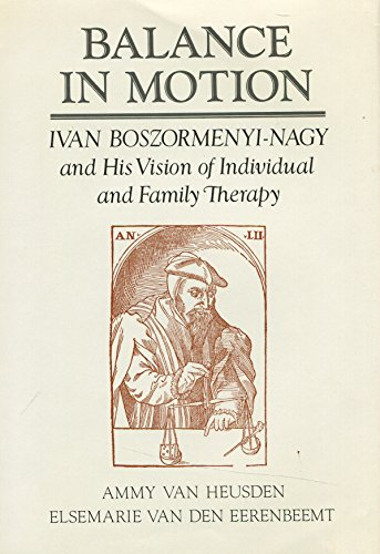 9780876304693: Balance in Motion: Ivan Boszormenyi-Nagy and His Vision of Individual and Family Therapy