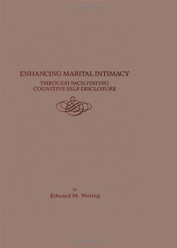 Enhancing Marital Intimacy Through Facilitating Cognitive Self Disclosure: Waring, Edward M.