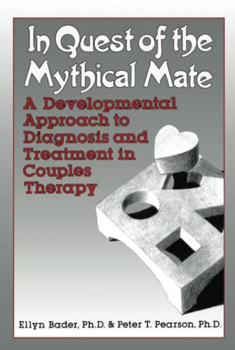 IN QUEST OF THE MYTHICAL MATE: A Developmental Approach To Diagnosis And Treatment In Couples Therapy (9780876305164) by Ellyn Bader; Peter Pearson