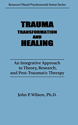 9780876305409: Trauma, Transformation, And Healing.: An Integrated Approach To Theory Research & Post Traumatic Therapy (Psychosocial Stress Series)