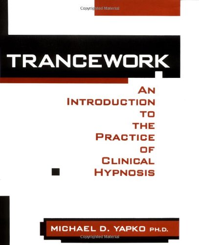Trancework: An Introduction to the Practice of Clinical Hypnosis. 2nd Edition.
