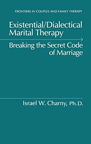 9780876306369: Existential/Dialectical Marital Therapy: Breaking The Secret Code Of Marriage (Frontiers in Couples and Family Therapy)