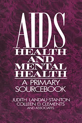 AIDS, Health and Mental Health: A Primary Sourcebook: Landau-Stanton, Judith; Clements, Colleen D.