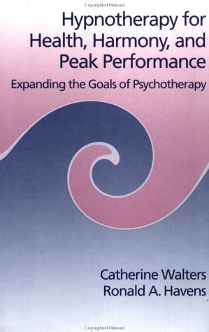 9780876306901: Hypnotherapy For Health, Harmony, And Peak Performance: Expanding The Goals Of Psychotherapy