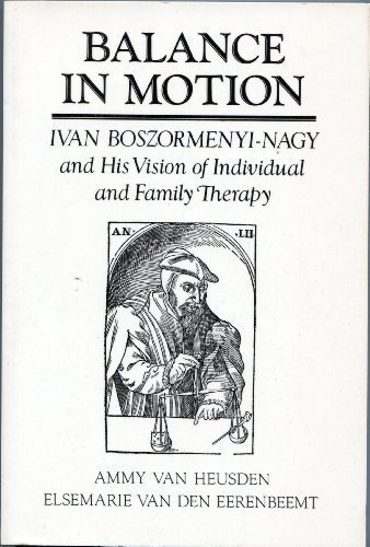 9780876306932: Balance in Motion: Ivan Boszormenyi-Nagy and His Vision of Individual and Family Therapy