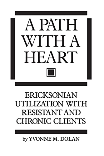 9780876307182: A Path With A Heart: Ericksonian Utilization With Resistant and Chronic Clients