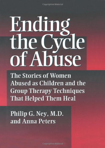 9780876307526: Ending the Cycle of Abuse: The Stories of Women Abused As Children & the Group Therapy Techniques That Helped Them Heal