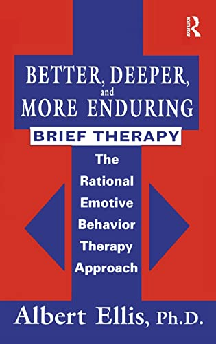 9780876307922: Better, Deeper And More Enduring Brief Therapy: The Rational Emotive Behavior Therapy Approach