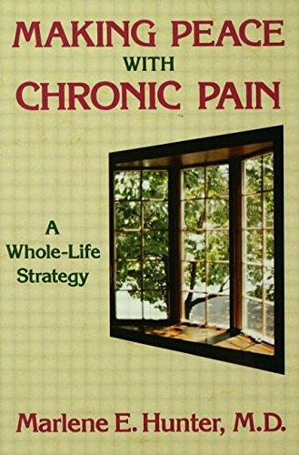 Making Peace with Chronic Pain: A Whole-Life Strategy: Marlene E. Hunter