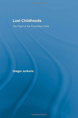 Lost Childhoods: The Plight Of The Parentified Child: Gregory J. Jurkovic