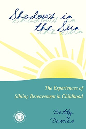 9780876309117: Shadows in the Sun: The Experiences of Sibling Bereavement in Childhood (Series in Death, Dying, and Bereavement)