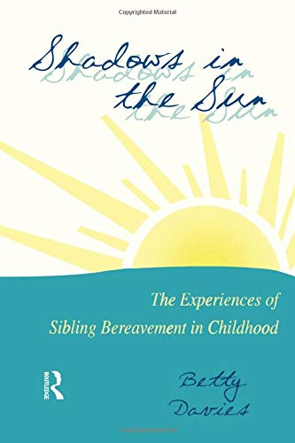 9780876309124: Shadows in the Sun: The Experiences of Sibling Bereavement in Childhood (Series in Death, Dying, and Bereavement)