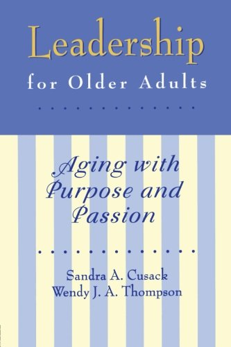Leadership for Older Adults: Aging With Purpose: Thompson, Wendy J.,
