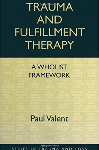 Trauma and Fulfillment Therapy: A Wholist Framework: Pathways to Fulfillment, by Valent: Valent, ...