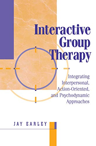 Interactive Group Therapy: Integrating, Interpersonal, Action-Orientated and: Jay Earley
