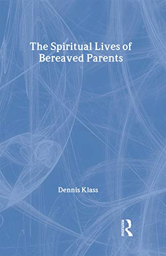 The Spiritual Lives of Bereaved Parents (Series in Death, Dying, and Bereavement): Klass, Dennis