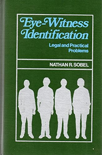 Eye-Witness Identification: Legal and Practical Problems: Sobel, Nathan R.