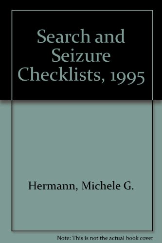 Search and Seizure Checklists, 1995: Hermann, Michele G.