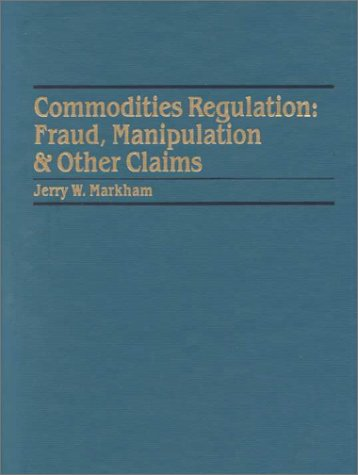 9780876325520: Commodities Regulation: Fraud Manipulation and Other Claims (Securities Law Series V13)