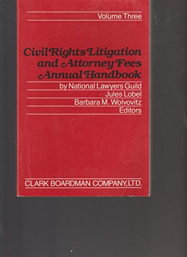 Civil Rights Litigation and Attorney Fees Annual Handbook ~ Volume Three: National Lawyers Guild