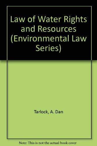Law of Water Rights and Resources (Environmental Law Series): Tarlock, A. Dan