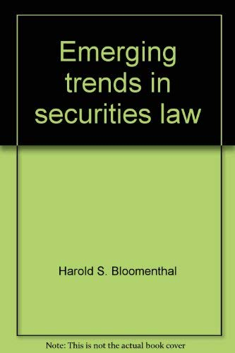 Emerging trends in securities law: Harold S. Bloomenthal