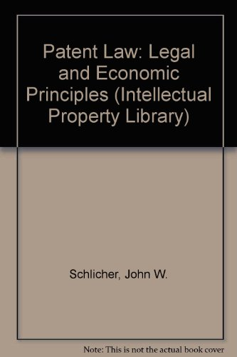 Patent Law: Legal and Economic Principles (Intellectual Property Library): Schlicher, John W.
