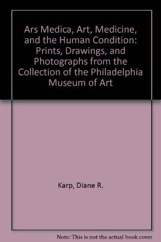 9780876330630: Ars Medica, Art, Medicine, and the Human Condition: Prints, Drawings, and Photographs from the Collection of the Philadelphia Museum of Art