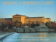 Making a modern classic the architecture of the Philadelphia Museum of Art: Brownlee, David Bruce