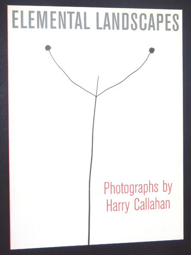 Elemental Landscapes: Photographs By Harry Callahan (0876331509) by Katherine Ware; Anne d'Harnoncourt