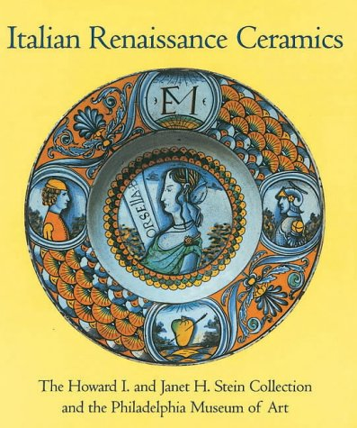 Italian Renaissance Ceramics: From the Howard I. And Janet H. Stern Collection and the Phila. Mus...
