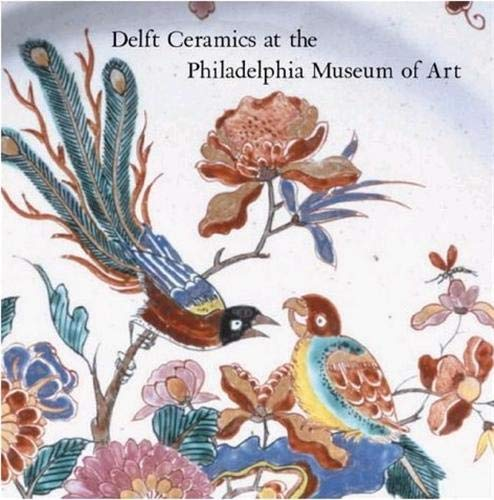 Delft Ceramics at the Philadelphia Museum of Art.: Ella B. Schaap